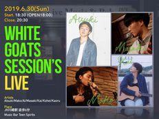 6/30(日) WHITE GOATS SESSION'S LIVE